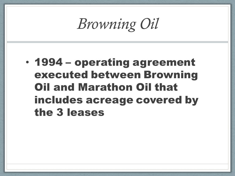 Browning Oil 1994 – operating agreement executed between Browning Oil and Marathon Oil that includes acreage covered by the 3 leases