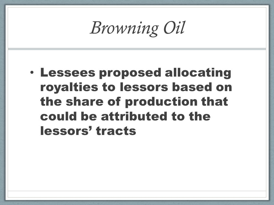 Browning Oil Lessees proposed allocating royalties to lessors based on the share of production that could be attributed to the lessors tracts
