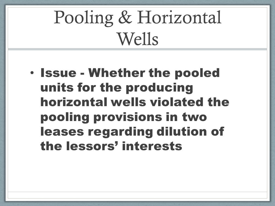 Pooling & Horizontal Wells Issue - Whether the pooled units for the producing horizontal wells violated the pooling provisions in two leases regarding dilution of the lessors interests