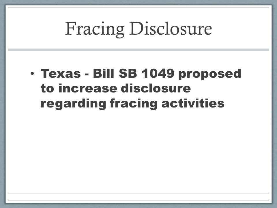 Fracing Disclosure Texas - Bill SB 1049 proposed to increase disclosure regarding fracing activities