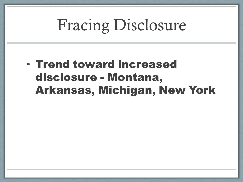 Fracing Disclosure Trend toward increased disclosure - Montana, Arkansas, Michigan, New York
