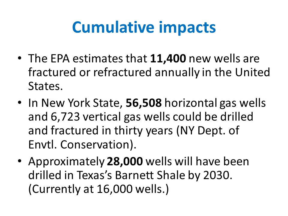 Cumulative impacts The EPA estimates that 11,400 new wells are fractured or refractured annually in the United States. In New York State, 56,508 horiz