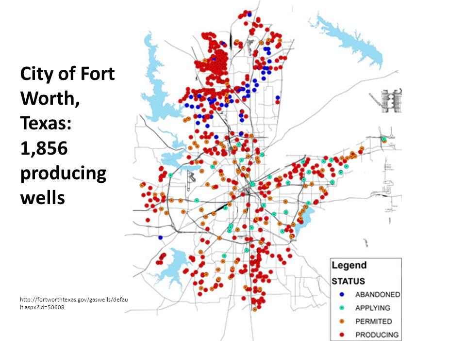 City of Fort Worth, Texas: 1,856 producing wells http://fortworthtexas.gov/gaswells/defau lt.aspx?id=50608