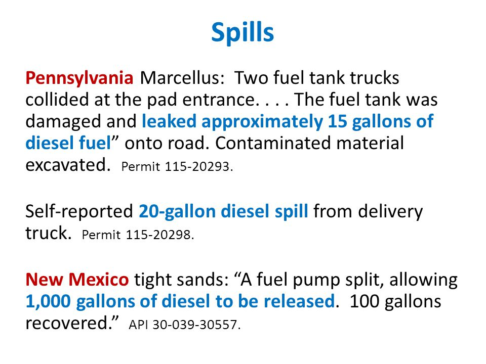 Spills Pennsylvania Marcellus: Two fuel tank trucks collided at the pad entrance.... The fuel tank was damaged and leaked approximately 15 gallons of