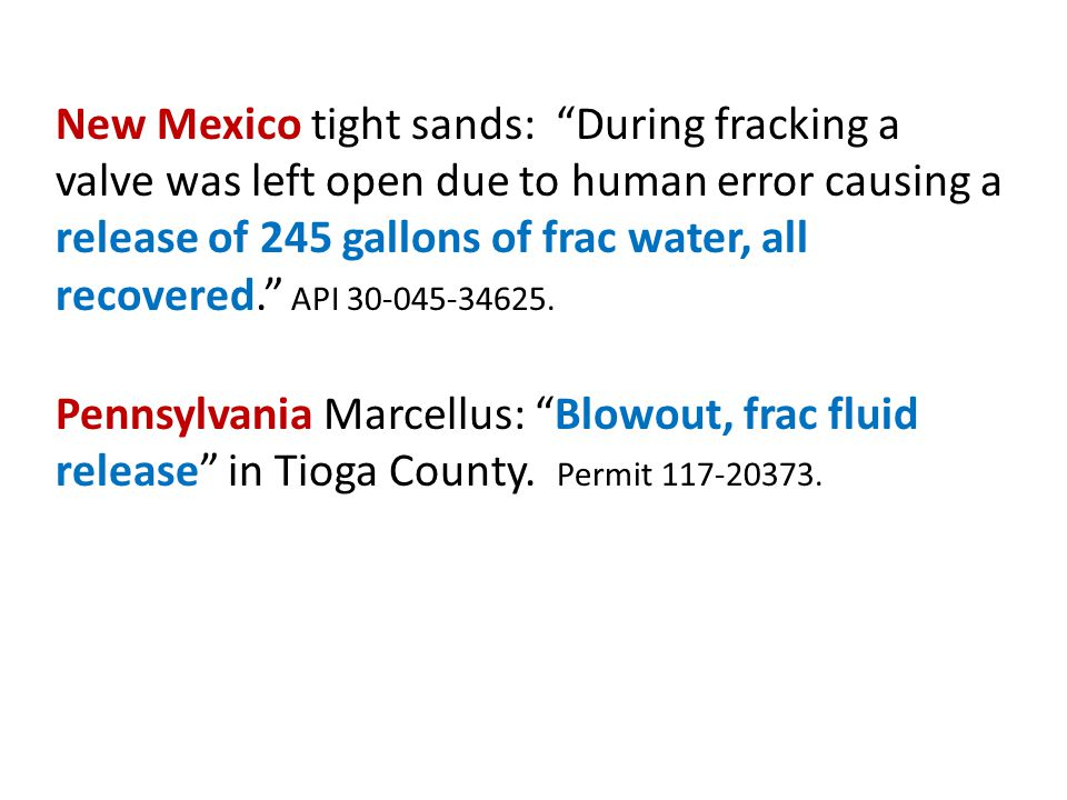 New Mexico tight sands: During fracking a valve was left open due to human error causing a release of 245 gallons of frac water, all recovered. API 30