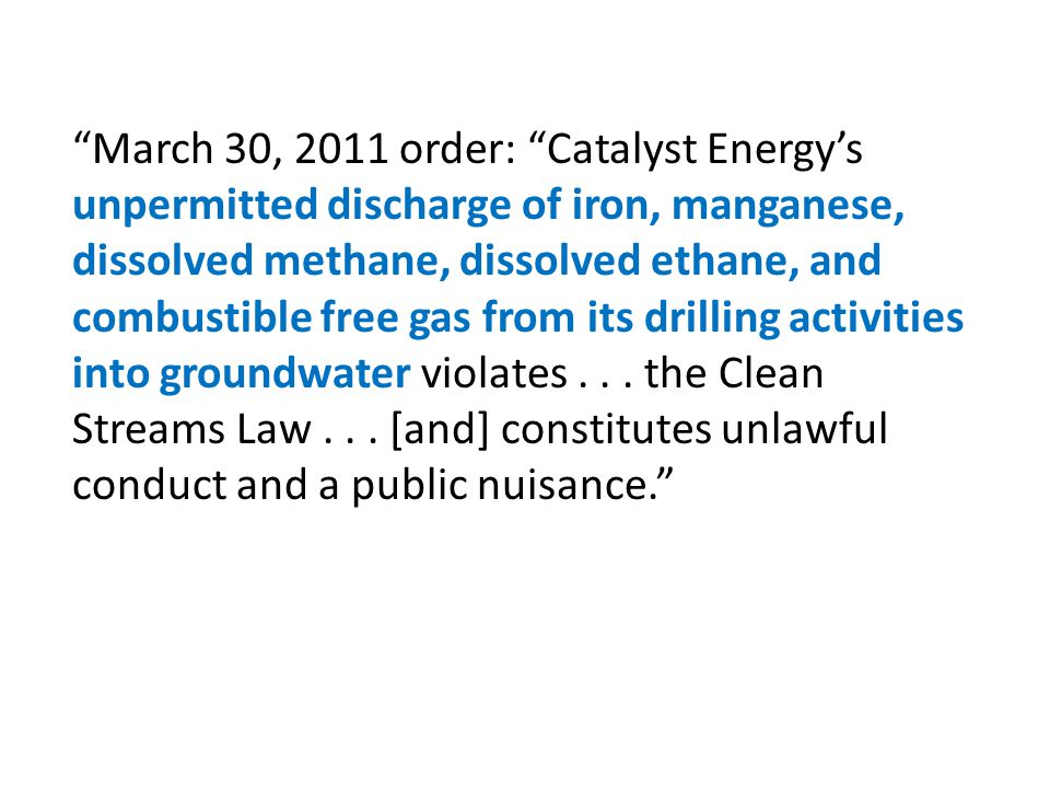 March 30, 2011 order: Catalyst Energys unpermitted discharge of iron, manganese, dissolved methane, dissolved ethane, and combustible free gas from it