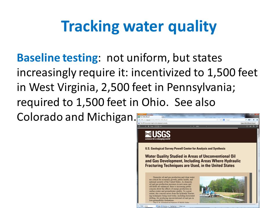 Tracking water quality Baseline testing: not uniform, but states increasingly require it: incentivized to 1,500 feet in West Virginia, 2,500 feet in P