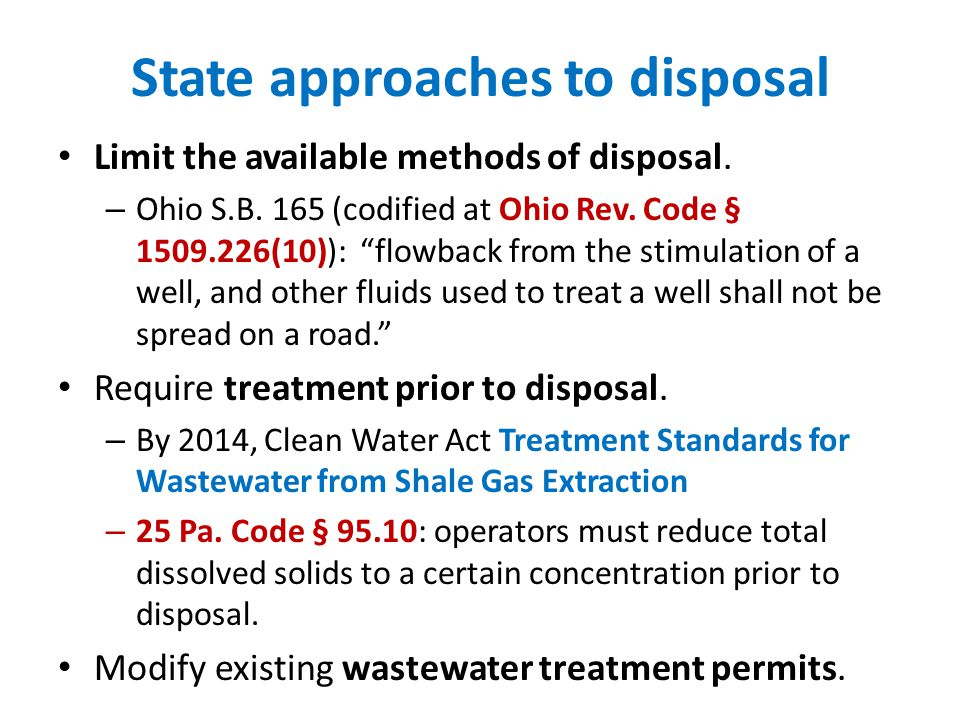 State approaches to disposal Limit the available methods of disposal. – Ohio S.B. 165 (codified at Ohio Rev. Code § 1509.226(10)): flowback from the s