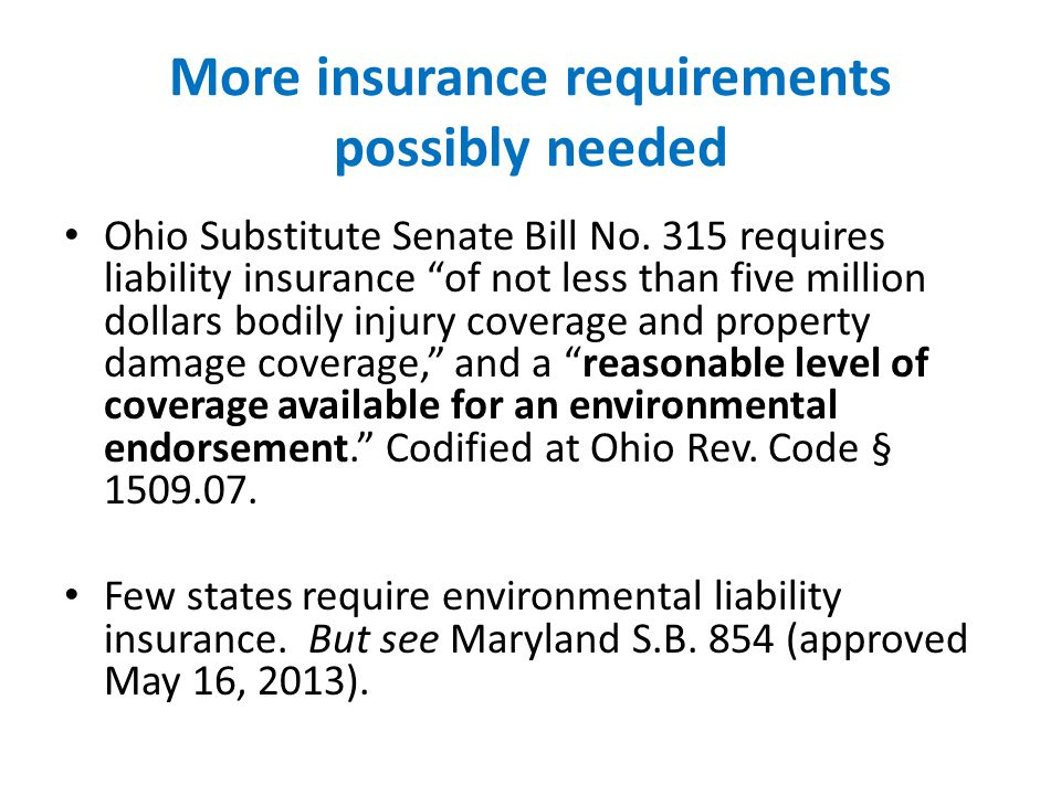 More insurance requirements possibly needed Ohio Substitute Senate Bill No. 315 requires liability insurance of not less than five million dollars bod