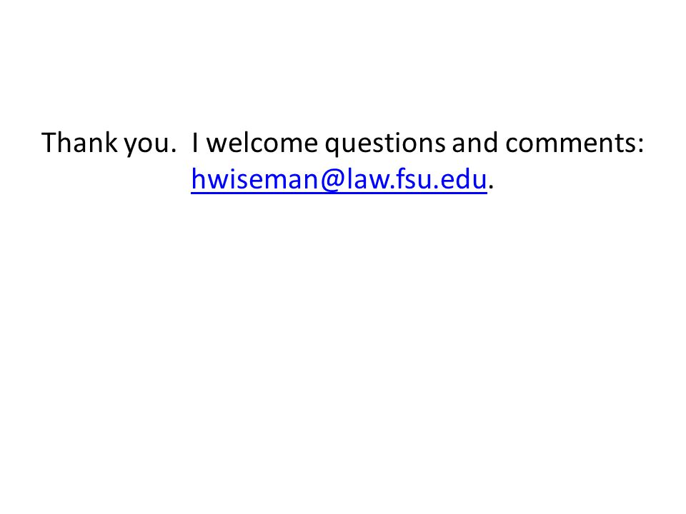 Thank you. I welcome questions and comments: hwiseman@law.fsu.edu. hwiseman@law.fsu.edu