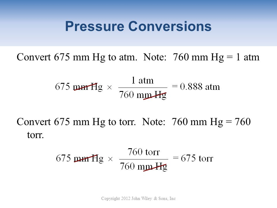 Pressure Conversions Convert 675 mm Hg to atm.