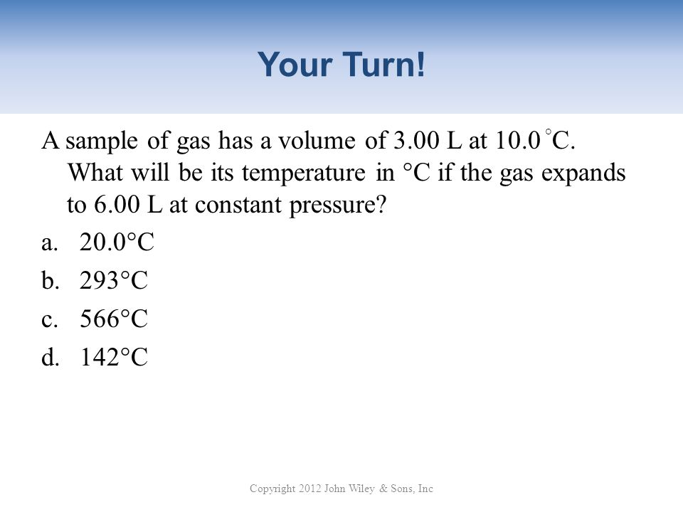 Your Turn.A sample of gas has a volume of 3.00 L at 10.0 ° C.
