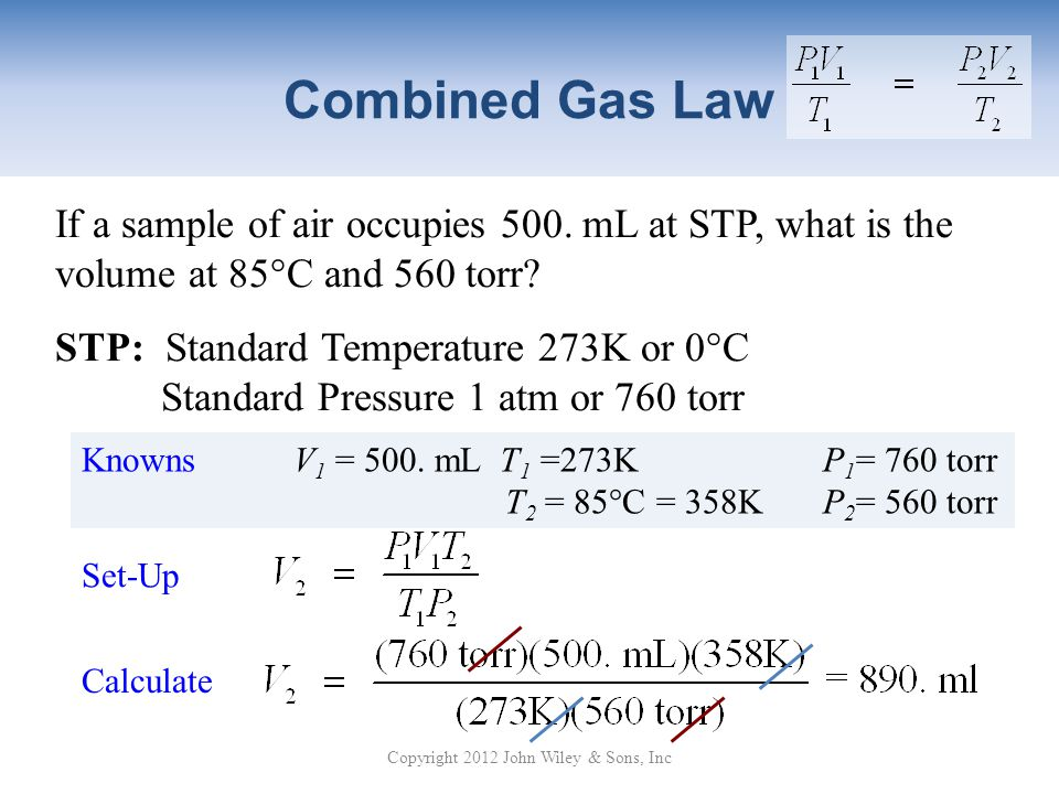 Combined Gas Law Copyright 2012 John Wiley & Sons, Inc If a sample of air occupies 500.