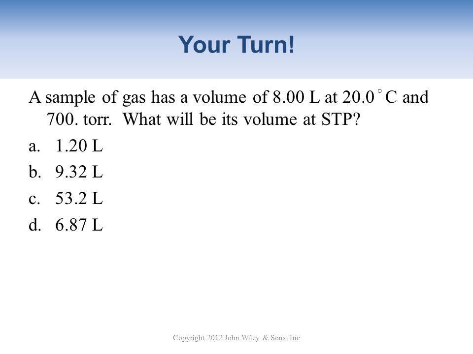 Your Turn.A sample of gas has a volume of 8.00 L at 20.0 ° C and 700.