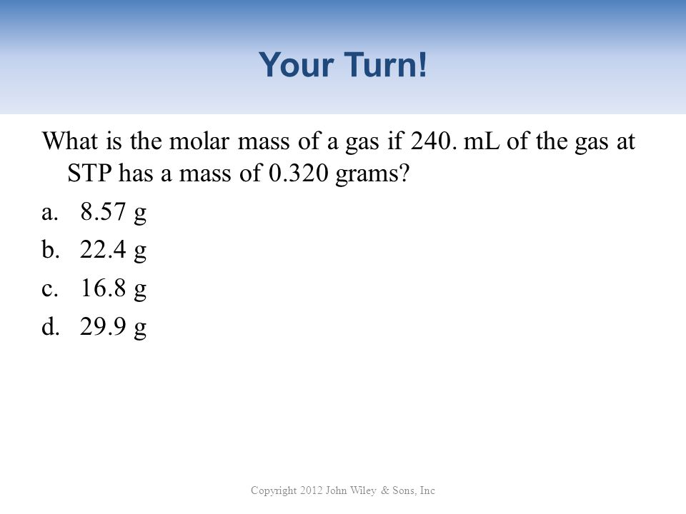 Your Turn.What is the molar mass of a gas if 240.
