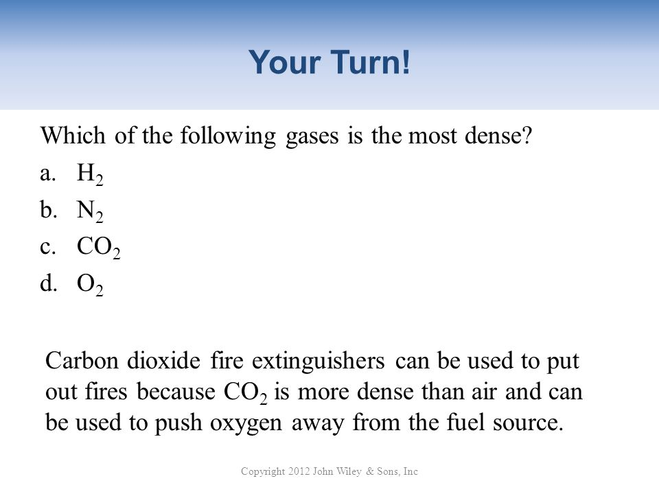 Your Turn.Which of the following gases is the most dense.