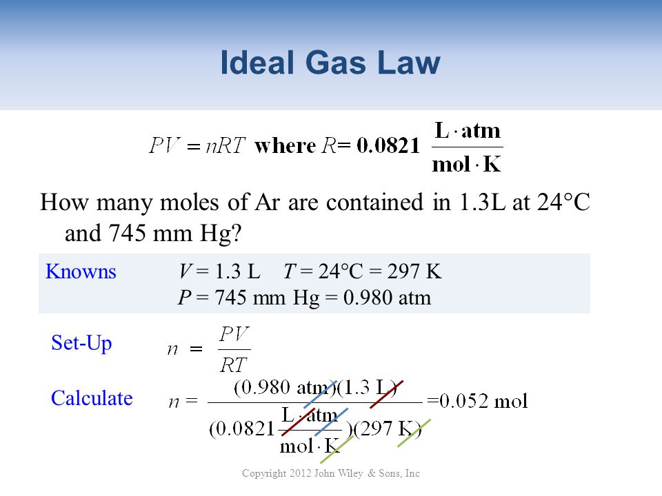 Ideal Gas Law How many moles of Ar are contained in 1.3L at 24°C and 745 mm Hg.