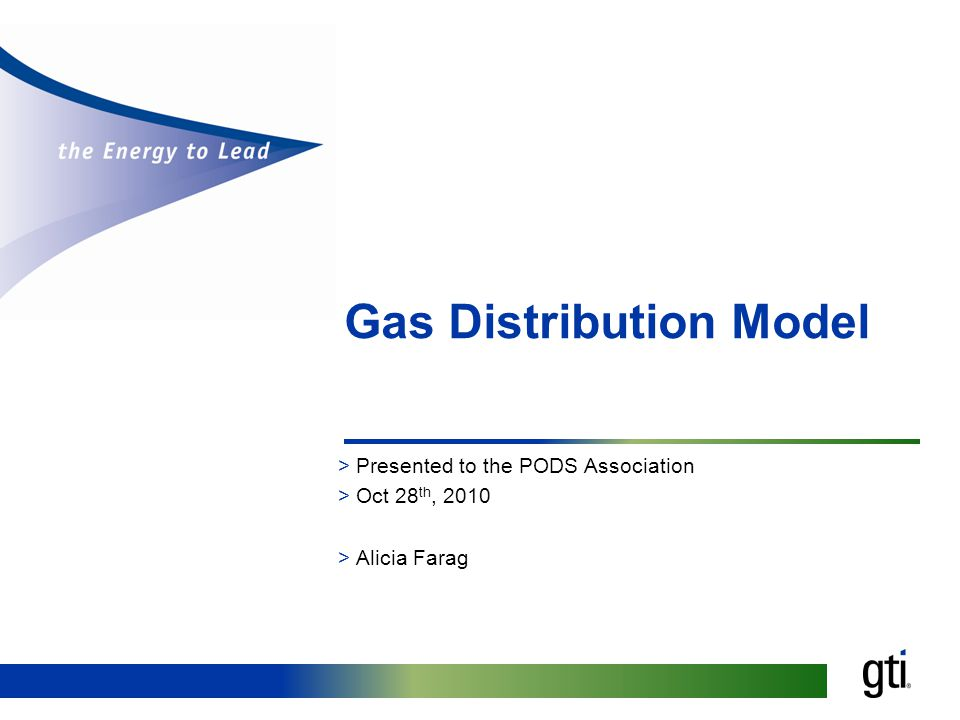 Gas Distribution Model >Presented to the PODS Association >Oct 28 th, 2010 >Alicia Farag