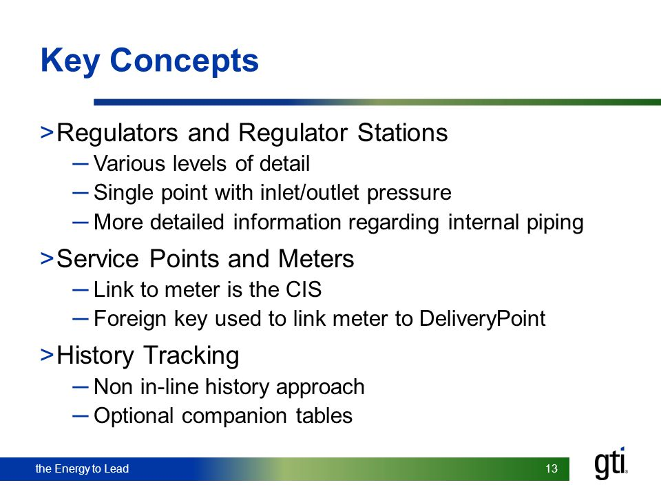the Energy to Lead 13 the Energy to Lead 13 Key Concepts >Regulators and Regulator Stations Various levels of detail Single point with inlet/outlet pr
