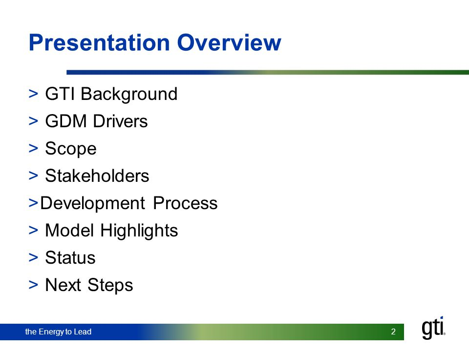 the Energy to Lead 2 2 Presentation Overview > GTI Background > GDM Drivers > Scope > Stakeholders >Development Process > Model Highlights > Status >