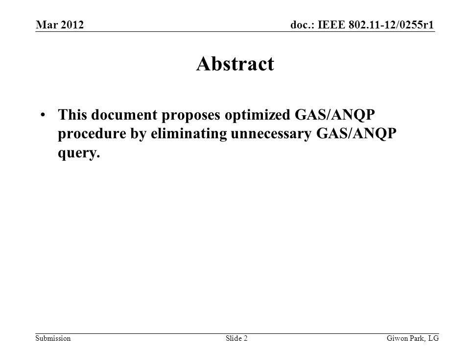 doc.: IEEE 802.11-12/0255r1 Submission Mar 2012 Slide 2 Abstract This document proposes optimized GAS/ANQP procedure by eliminating unnecessary GAS/ANQP query.