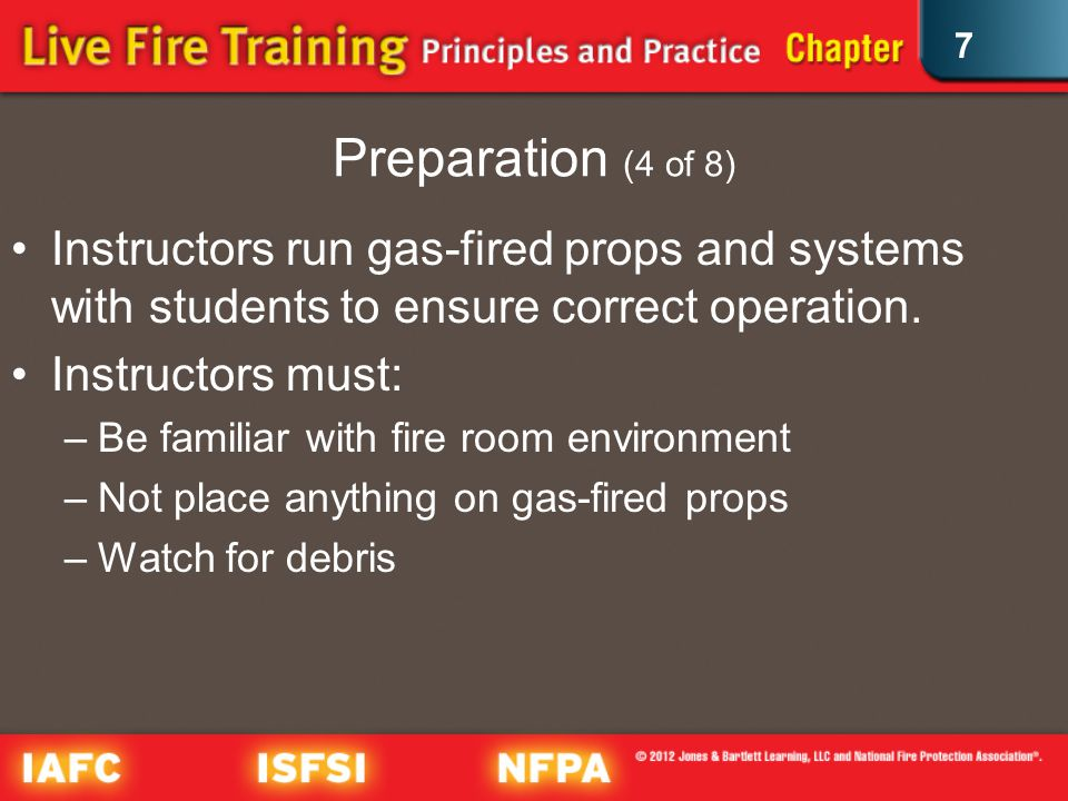 7 Preparation (4 of 8) Instructors run gas-fired props and systems with students to ensure correct operation.