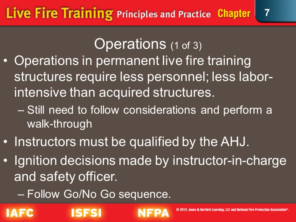 7 Operations (1 of 3) Operations in permanent live fire training structures require less personnel; less labor- intensive than acquired structures.