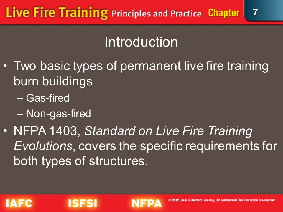 7 Types of Live Fire Training Structures (9 of 11) Non-gas-fired live fire training policies (cont.) –Locations and types of training evolutions –Concurrent training evolutions allowed by NFPA 1403 –Staffing requirements follow NFPA 1403.
