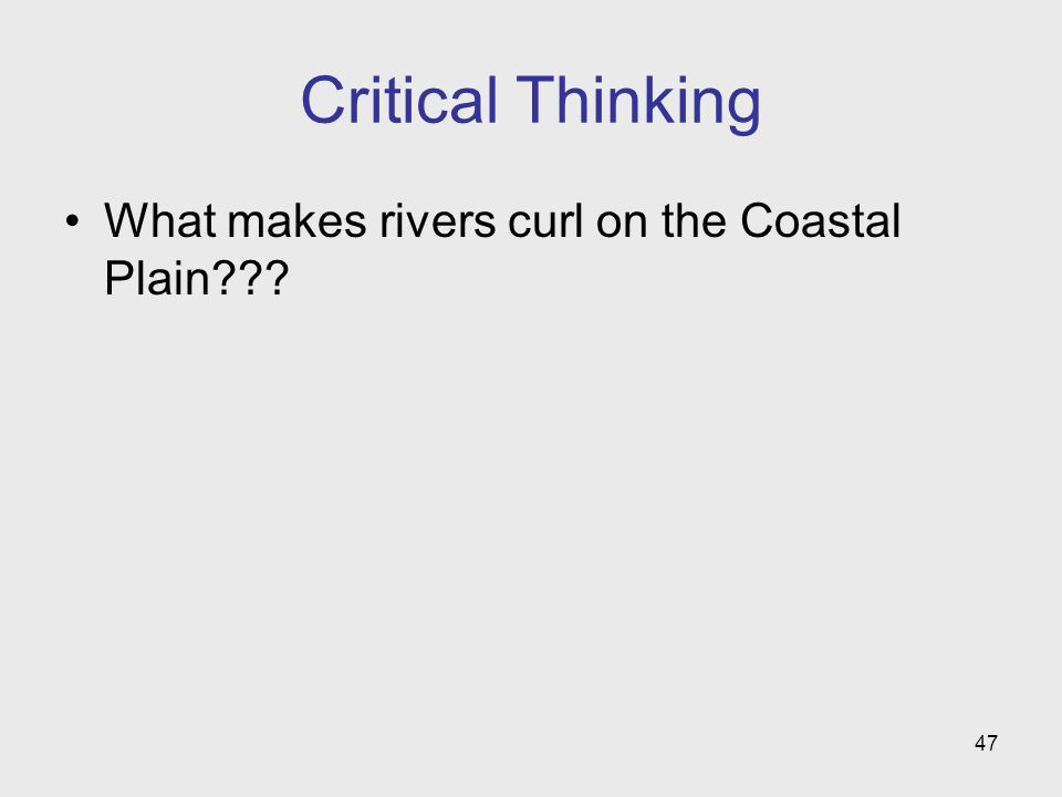 47 Critical Thinking What makes rivers curl on the Coastal Plain???