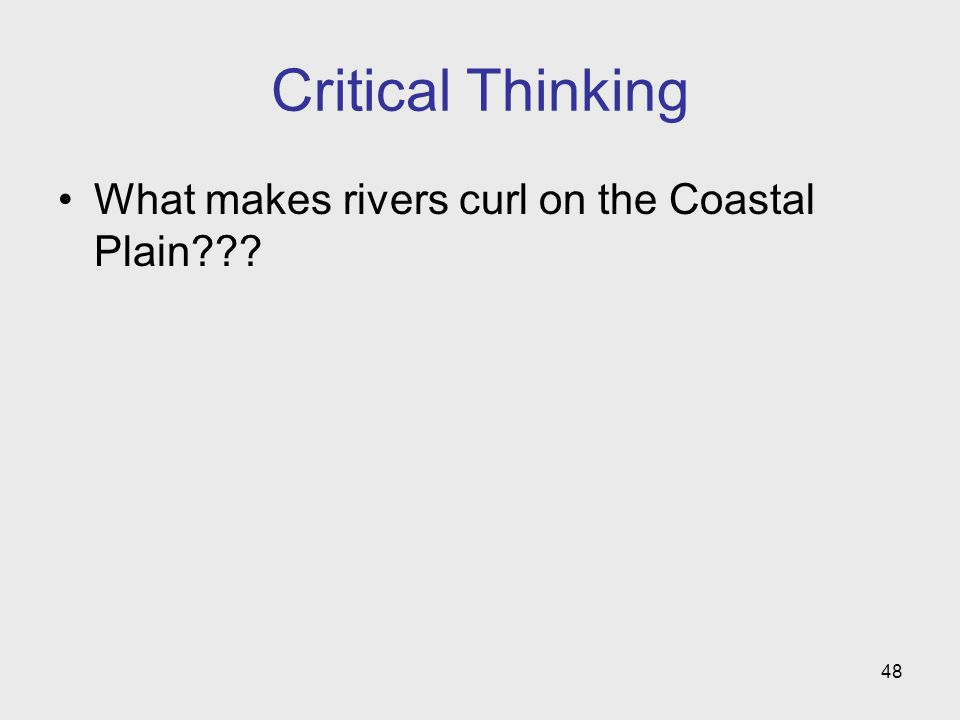 48 Critical Thinking What makes rivers curl on the Coastal Plain???