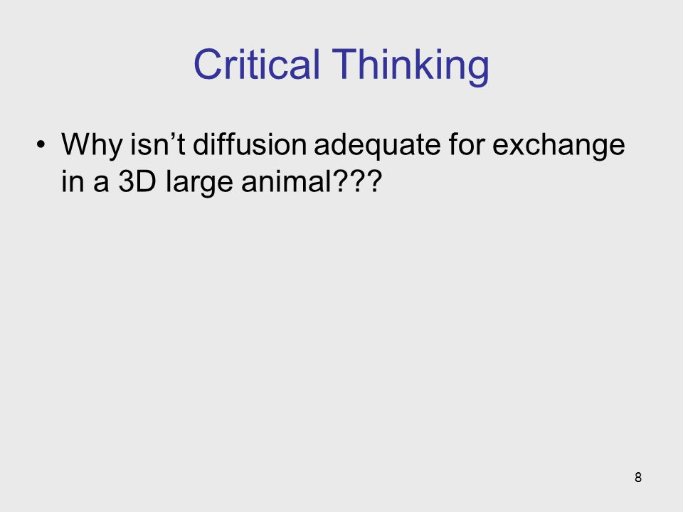 8 Critical Thinking Why isnt diffusion adequate for exchange in a 3D large animal???