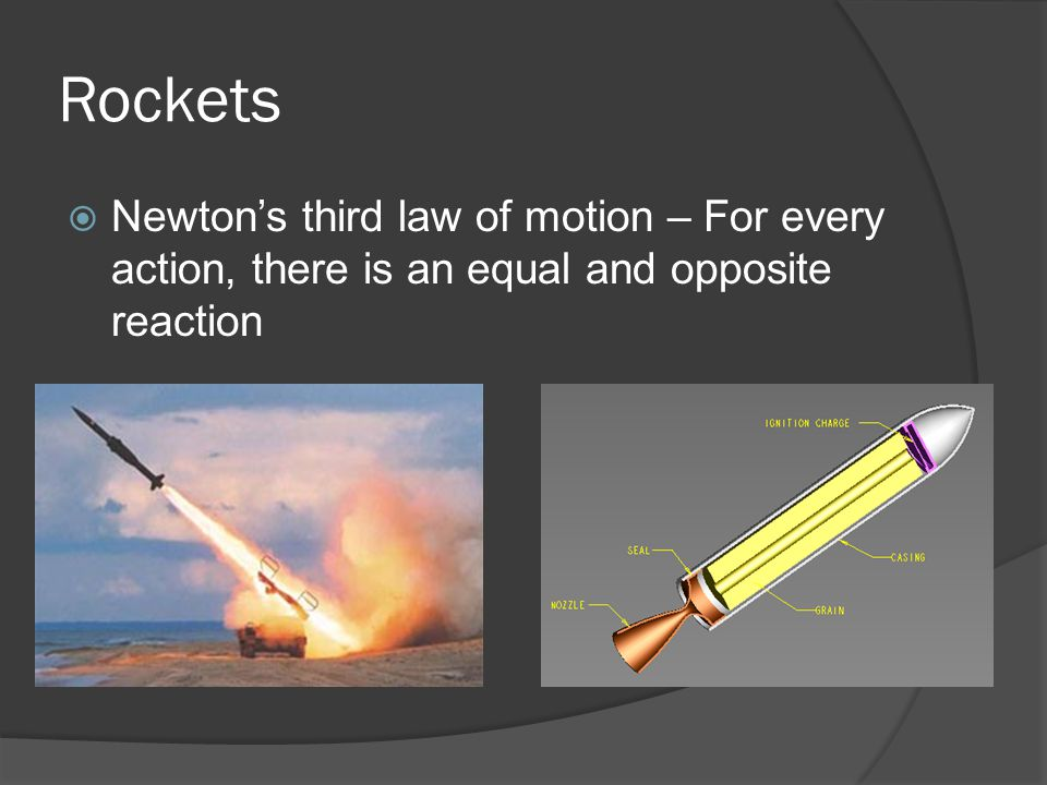 Rockets Newtons third law of motion – For every action, there is an equal and opposite reaction
