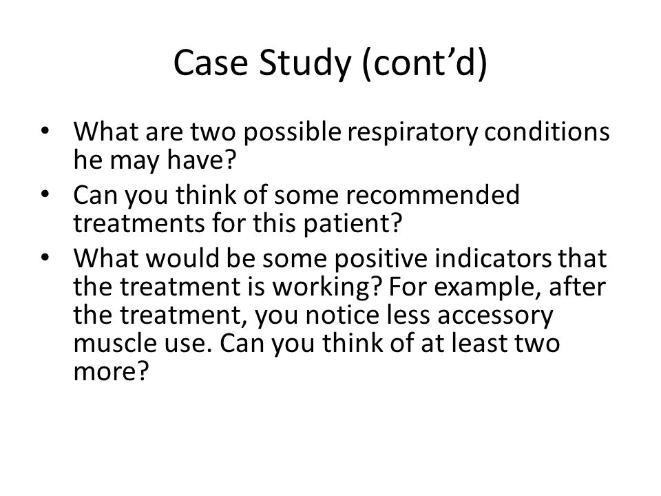 Case Study (contd) What are two possible respiratory conditions he may have.
