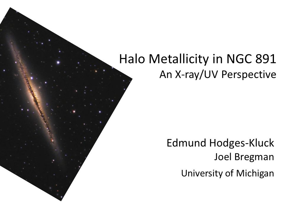 Halo Metallicity in NGC 891 An X-ray/UV Perspective Edmund Hodges-Kluck Joel Bregman University of Michigan