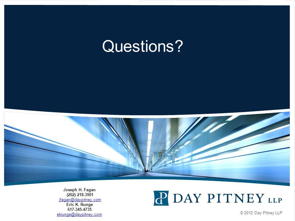 © 2012 Day Pitney LLP Questions? Joseph H. Fagan (202) 218-3901 jfagan@daypitney.comjfagan@daypitney.com Eric K. Runge 617-345-4735 ekrunge@daypitney.