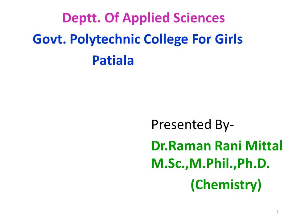 Deptt. Of Applied Sciences Govt. Polytechnic College For Girls Patiala Presented By- Dr.Raman Rani Mittal M.Sc.,M.Phil.,Ph.D. (Chemistry) 1