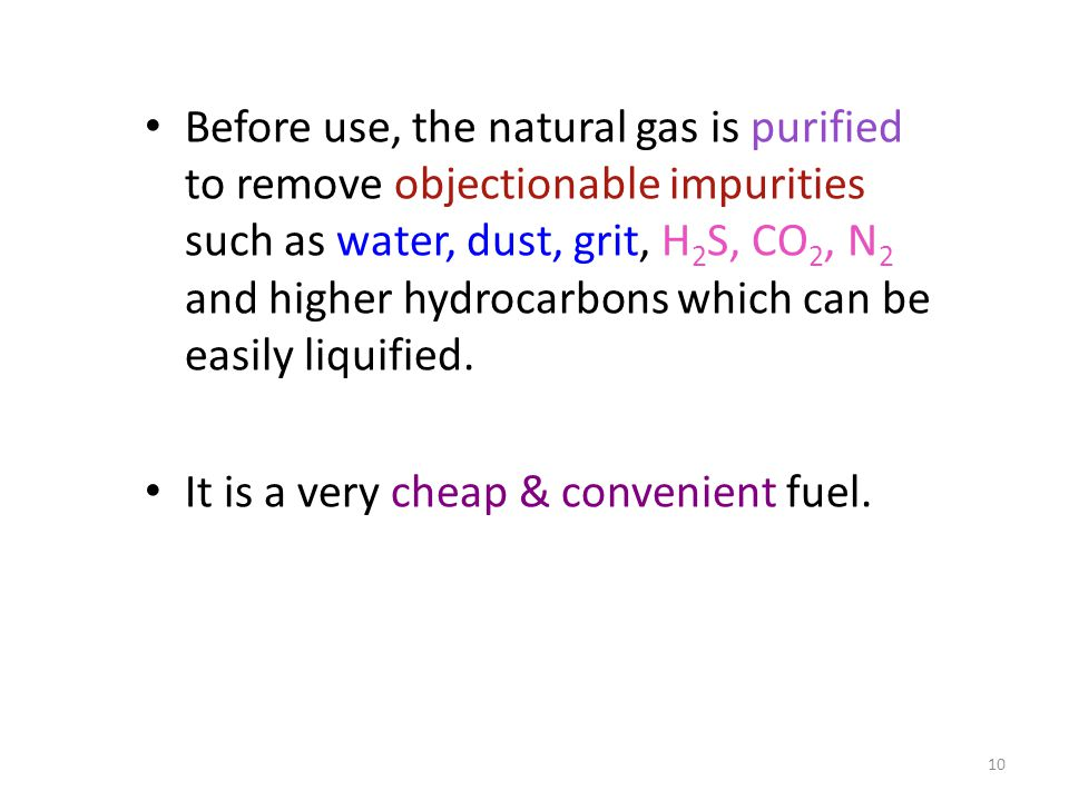 Before use, the natural gas is purified to remove objectionable impurities such as water, dust, grit, H 2 S, CO 2, N 2 and higher hydrocarbons which c