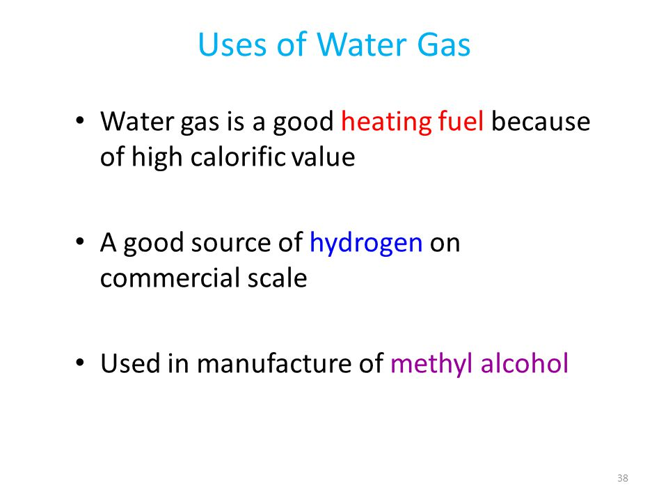 Uses of Water Gas Water gas is a good heating fuel because of high calorific value A good source of hydrogen on commercial scale Used in manufacture o