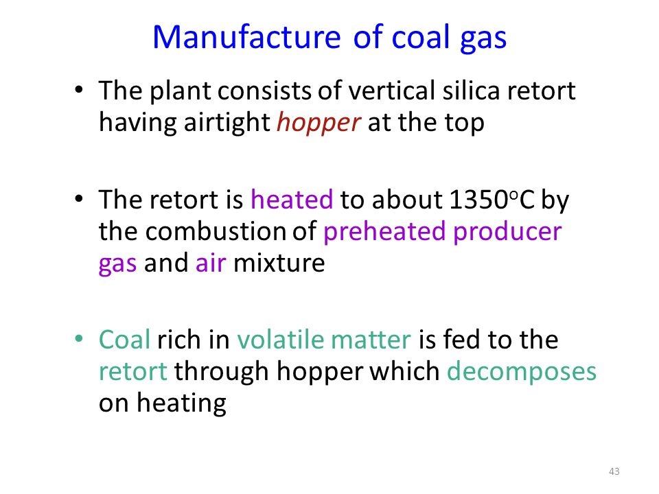 Manufacture of coal gas The plant consists of vertical silica retort having airtight hopper at the top The retort is heated to about 1350 o C by the c