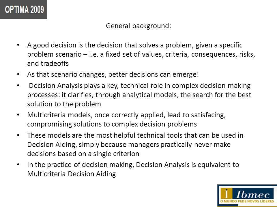 General background: A good decision is the decision that solves a problem, given a specific problem scenario – i.e.