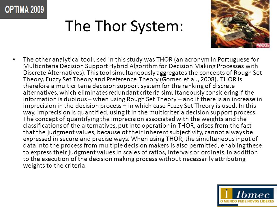 The Thor System: The other analytical tool used in this study was THOR (an acronym in Portuguese for Multicriteria Decision Support Hybrid Algorithm for Decision Making Processes with Discrete Alternatives).