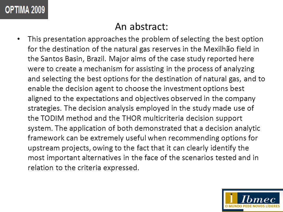 An abstract: This presentation approaches the problem of selecting the best option for the destination of the natural gas reserves in the Mexilhão field in the Santos Basin, Brazil.
