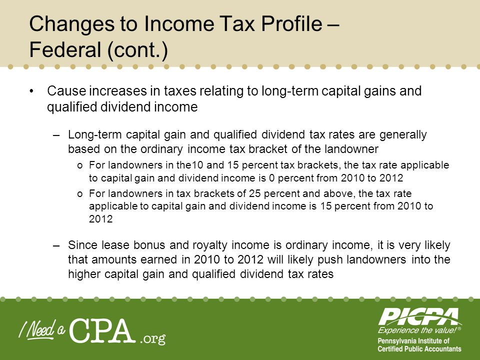 Changes to Income Tax Profile – Federal (cont.) Cause increases in taxes relating to long-term capital gains and qualified dividend income –Long-term