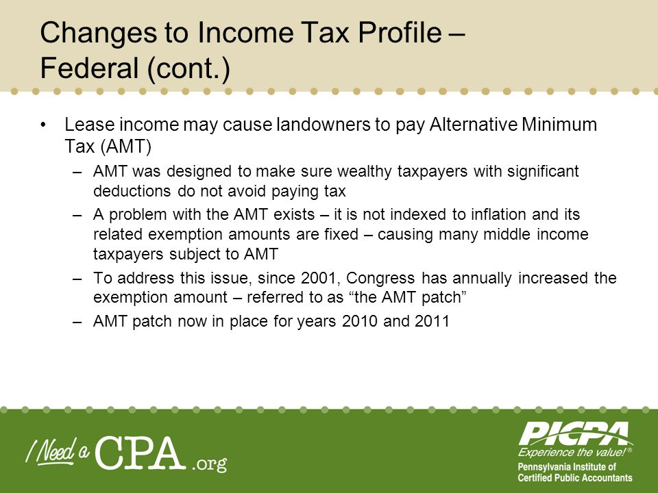 Changes to Income Tax Profile – Federal (cont.) Lease income may cause landowners to pay Alternative Minimum Tax (AMT) –AMT was designed to make sure