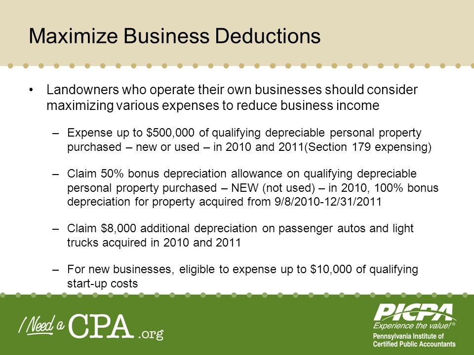Maximize Business Deductions Landowners who operate their own businesses should consider maximizing various expenses to reduce business income –Expens