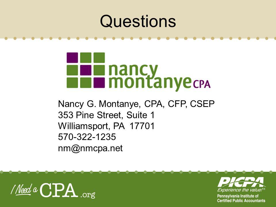 Questions Nancy G. Montanye, CPA, CFP, CSEP 353 Pine Street, Suite 1 Williamsport, PA 17701 570-322-1235 nm@nmcpa.net