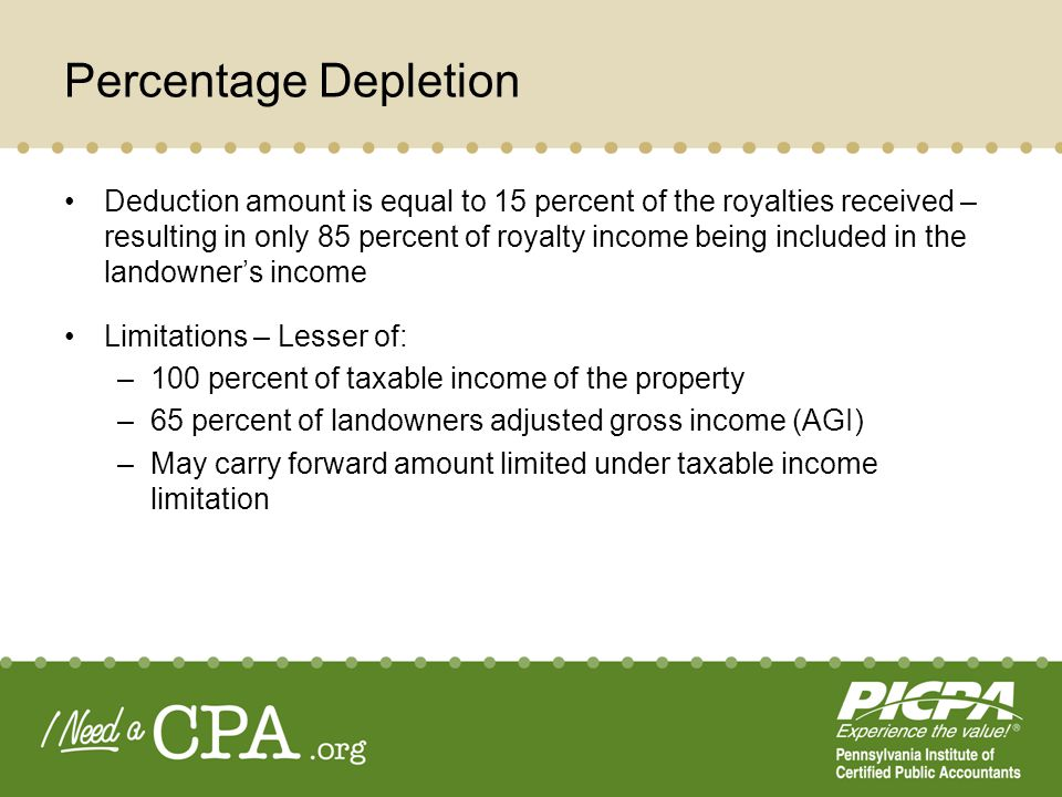 Percentage Depletion Deduction amount is equal to 15 percent of the royalties received – resulting in only 85 percent of royalty income being included