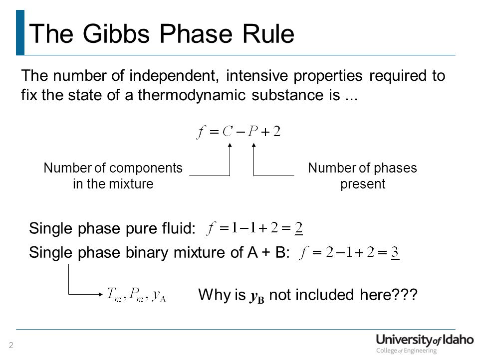 The Gibbs Phase Rule 2 The number of independent, intensive properties required to fix the state of a thermodynamic substance is...