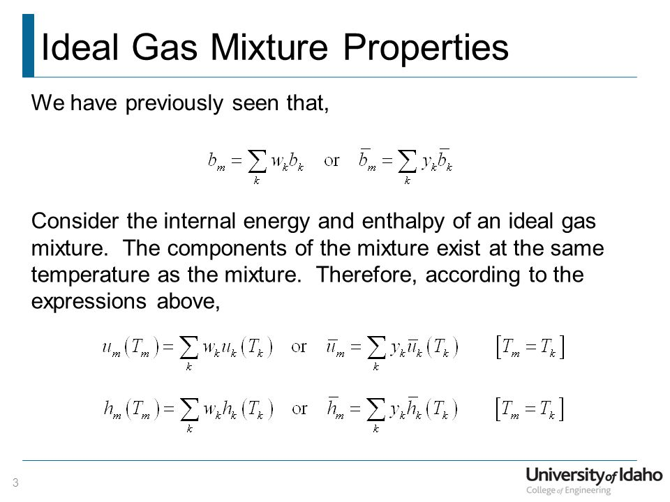 Ideal Gas Mixture Properties 3 We have previously seen that, Consider the internal energy and enthalpy of an ideal gas mixture.