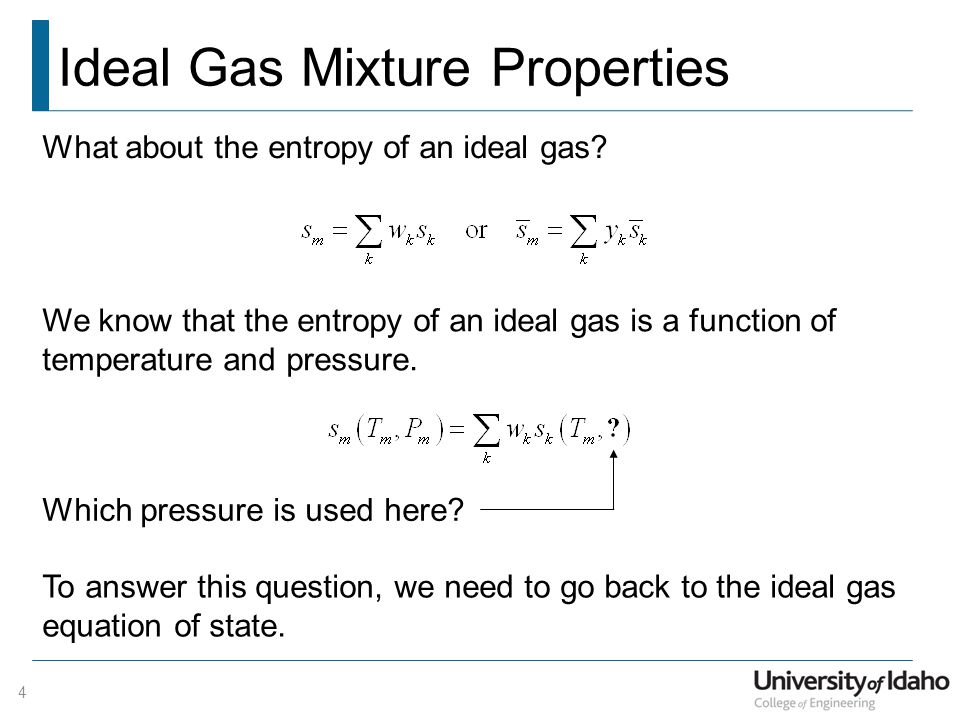 Ideal Gas Mixture Properties 4 What about the entropy of an ideal gas.